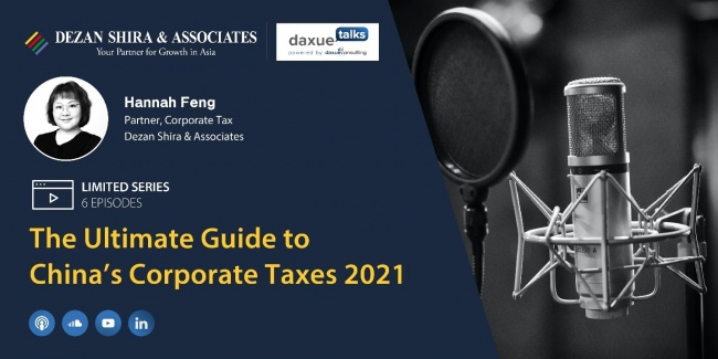 Episode 5 and 6:The Ultimate Guide to China's Corporate Taxes 2021