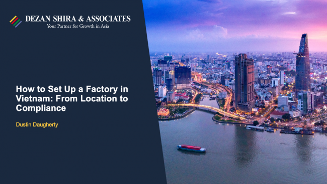 How to Set Up a Factory in Vietnam: From Location to Compliance